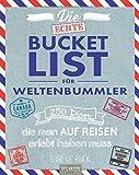 Die echte Bucket List für Weltenbummler: 250 Dinge, die man auf Reisen erlebt hab