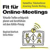 Fit für Online-Meetings: Virtuelle Treffen erfolgreich planen und durchführen mit dem KAViA-Prinzip