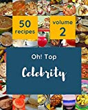 Oh! Top 50 Celebrity Recipes Volume 2: A Celebrity Cookbook from the Heart! (English Edition)