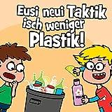 Eusi neui Taktik isch weniger Plastik!