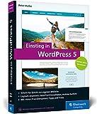 Einstieg in WordPress 5: So erstellen Sie WordPress-Websites. Über 500 Seiten Praxis, mit zahlreichen Abbildungen und Schrittanleitung