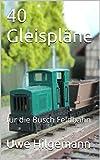 40 Gleispläne: für die Busch Feldbahn