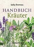 Handbuch Kräuter: Über 100 Pflanzen für Gesundheit, Wohlbefinden und G