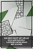 Leg dich nicht mit mir an. Ich kann Sudoku.: Tolles Rätsel Spiel für Liebhaber von Sudokus inkl. Lösungen. Geschenkidee für Erwachsene und ... sowie eine Denksport Beschäftigung suchen