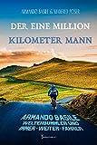 Der Eine Million Kilometer Mann: Armando Basile, Weltenbummler und Immer-weiter-F