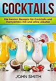 Cocktails Rezepte: Die besten Rezepte für Cocktails und Partydrinks mit und ohne Alk