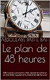 Le plan de 48 heures: Découvrez comment créer, lancer et obtenir un site Web rapidement,indexé en 48 heures! (French Edition)