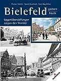Bielefeld - gestern und heute. Gegenüberstellungen zeigen den Wandel