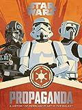 Star Wars Propaganda: A History of Persuasive Art in the Galaxy (English Edition)
