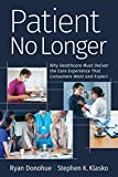 Patient No Longer: Why Healthcare Must Deliver the Care Experience That Consumers Want and Expect (Ache Management) (English Edition)