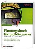 Planungsbuch Microsoft-Netzwerke. Active Directory, Exchange, ISA, SharePoint, Terminalserver, Migration, Citrix, Security, WSUS, Backup, Virtual S