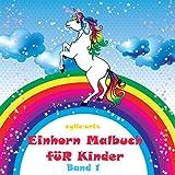 Einhorn-Malbuch für Kinder mit Downloadoption: Wunderschöne und unheimlich niedliche Einhorn-Bilder zum immer wieder ausmalen