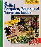Selbst Pergolen, Zäune und Terrassen bauen (Compact-Praxis 'do it yourself')