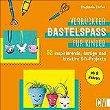 Basteln: Verrückter Bastelspaß für Kinder. 52 inspirierende, lustige und kreative DIY-Projekte für Kinder von 8-12 Jahren. Familienfreundliches Bastelbuch für kreative Köpfe.