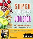 Súper alimentos para una vida sana: Prólogo del Chef Gonzalo D'Ambrosio (Cocina)