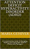 ATTENTION DEFICIT HYPERACTIVITY DISORDER (ADHD): A Comprehensive Guide To Managing, Healing, And Coping With ADHD In Children and Teenagers (English Edition)