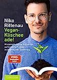 Vegan-Klischee ade!: Wissenschaftliche Antworten auf kritische Fragen zu pflanzlicher Ernährung - Erweiterte Auflage mit neuem Zusatzkap