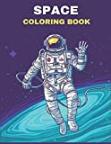SPACE COLORING BOOK: Fantastic Outer Space Coloring With Planets, Astronauts, Space Ships, Rockets, And More for Kids