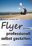 Flyer professionell selbst gestalten: Produktiver mit Microsoft Word 2010 (lernen 32767)