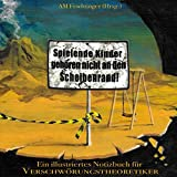 Spielende Kinder gehören nicht an den Scheibenrand!: Ein illustriertes Notizbuch für Verschwörungstheoretiker – basierend auf einer Performance aus dem Jahr 1969