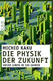 Die Physik der Zukunft: Unser Leben in 100 J