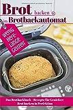 Brot backen im Brotbackautomat - WENIG HEFE, LANGE GEHZEIT: Das Brotbackbuch – Rezepte für Genießer: Brot backen in Perfektion. Die besten Rezepte