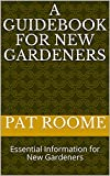 A Guidebook for New Gardeners: Essential Information for New Gardeners (English Edition)