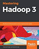Mastering Hadoop 3: Big data processing at scale to unlock unique business insights
