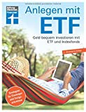Anlagen mit ETF: Für Einsteiger und Fortgeschrittene - Vermögensaufbau und Altersvorsorge - Qualität, Kosten - Aktualisiert und überarbeitet: Geld bequem investieren mit Etf und Index