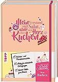 Mein Bullet Journal Backen - Mein Verstand sagt Salat, aber mein Herz schreit Kuchen!: Blanko-Kalendarium, Challenges & Bucket Lists für ein Jahr voller Zuckerzaubereien