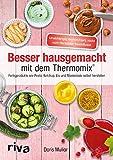 Besser hausgemacht mit dem Thermomix®: Beliebte Fertigprodukte wie Pesto, Ketchup, Eis, Marmelade selbst herstellen