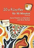 20 x Künstler für 90 Minuten - Klasse 3/4: Kurze Projekte zu Künstlern und ihren Werk