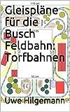 Gleispläne für die Busch Feldbahn: Torfbahnen: Busch Feldbahn Gleispläne