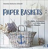 Paper Baskets. Körbe, Accessoires und Deko-Ideen aus Altpapier. Korbflechten mit detaillierten Anleitungen für nachhaltige und praktische Alltagsgegenstände wie Vasen, Obstschalen und Tab