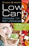 Low Carb Rezepte für Berufstätige: Wie Du ohne Diät mühelos abnehmen kannst!: Mit 110 kinderleichten Rezepten!