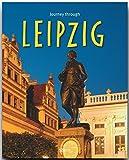 Journey through LEIPZIG - Reise durch LEIPZIG - Ein Bildband mit 180 Bildern auf 140 Seiten - STÜRTZ Verlag