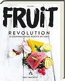 Fruit Revolution - 70 überraschende Rezepte mit Ob