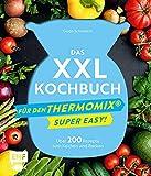 Das XXL-Kochbuch für den Thermomix – Supereasy: Über 200 Rezepte zum Kochen und Backen für die ganze Familie – Schnell, einfach, köstlich!