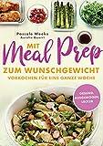 Mit Meal Prep zum Wunschgewicht: Vorkochen für eine ganze Woche – gesund, lecker, ausgewog