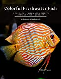Colorful Freshwater Fish: 15 Colorful Freshwater Fish to Liven up your Aquarium (English Edition)