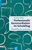 Professionelle Kommunikation im Schulalltag: Praxishilfen für Lehrkräfte