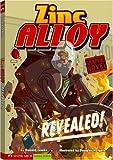 Revealed!: Zinc Alloy (Graphic Sparks : Zinc Alloy)