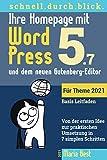 Ihre Homepage mit WordPress 5 und dem neuen Gutenberg-Editor: Von der ersten Idee zur praktischen Umsetzung in 7 simplen Schritten (Schnell.Durch.Blick)