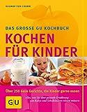 Kochen für Kinder: Alles, was Sie über gesunde Ernährung von Babys und Schulkindern wissen müssen (GU Familienküche)