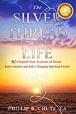 The Silver Thread of Life: 50 Original True Accounts of Divine Interventions and Life-Changing Spiritual Events (English Edition)