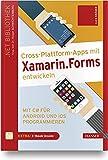 Cross-Plattform-Apps mit Xamarin.Forms entwickeln: Mit C# für Android und iOS programmieren. Inkl. E-Book