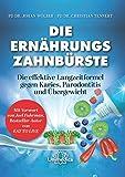 Die Ernährungs-Zahnbürste: Die effektive Langzeitformel gegen Karies, Parodontitis und Übergewicht. Mit einem Vorwort von Joel Fuhrman, Bestseller-Autor von Eat to Live.