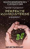 Richtig kompostieren für Einsteiger: Schritt für Schritt perfekte Komposterde in Rekordzeit - Für mehr Spaß am Gärtnern, kräftigeres Pflanzenwachstum und ertragreichere Ernte (Kompost-Buch)