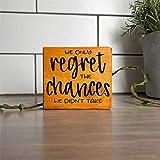 BYRON HOYLE Holzschild mit englischer Aufschrift 'Only Regret Chances Not Take', Holzschild, Kunst für Ostern, Vatertag, Muttertag, Haus, G