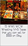15 WWE WCW WRESTLING VHS THAT YOU CAN SELL ON EBAY FOR $$$ (English Edition)